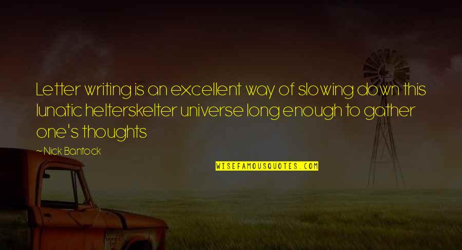 Gather'd Quotes By Nick Bantock: Letter writing is an excellent way of slowing