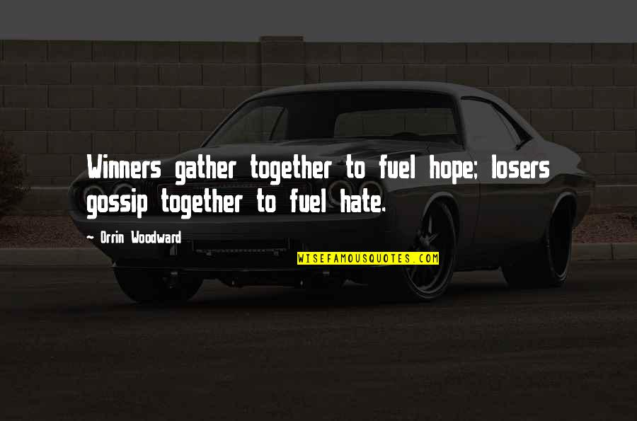 Gather'd Quotes By Orrin Woodward: Winners gather together to fuel hope; losers gossip