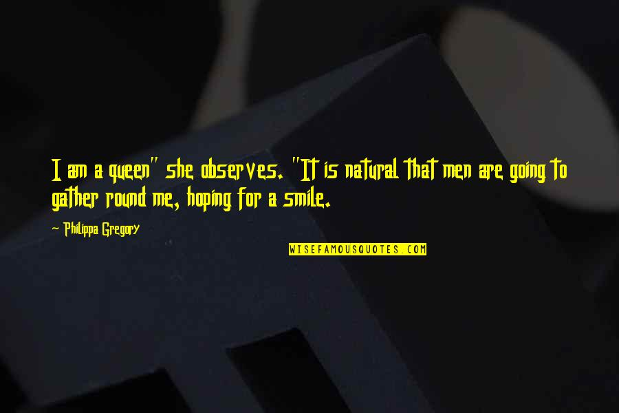 """Gather'd Quotes By Philippa Gregory: I am a queen"""" she observes. """"It is"""