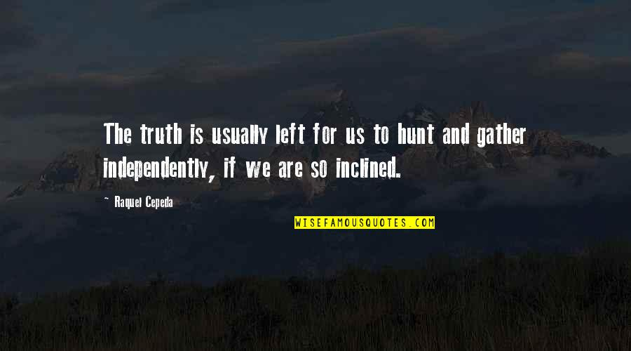 Gather'd Quotes By Raquel Cepeda: The truth is usually left for us to