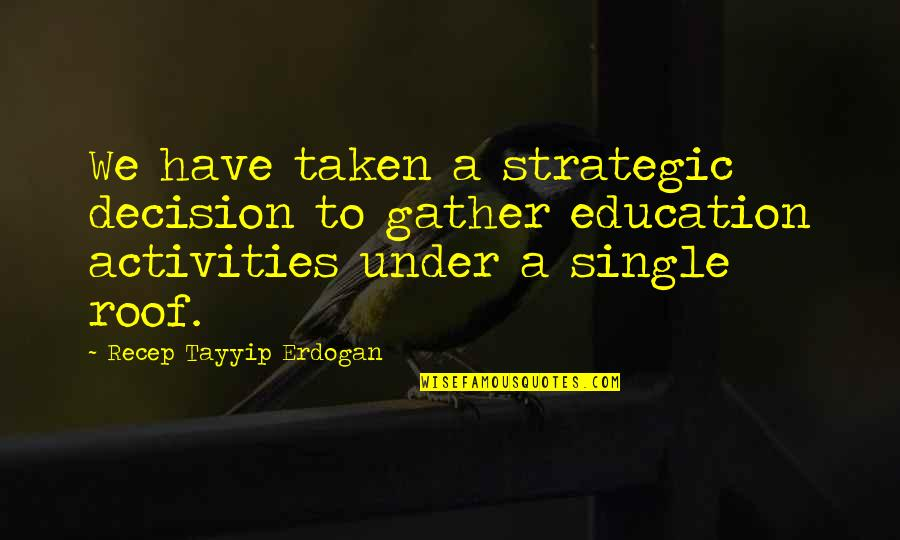 Gather'd Quotes By Recep Tayyip Erdogan: We have taken a strategic decision to gather