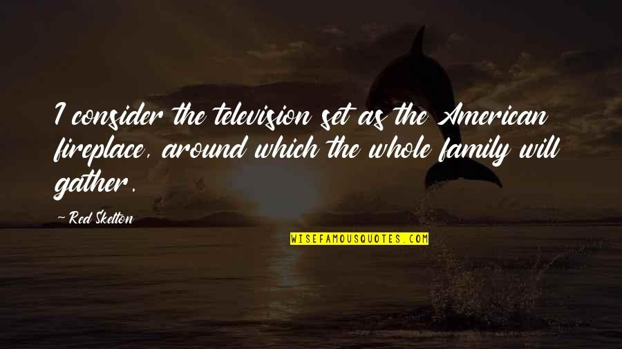 Gather'd Quotes By Red Skelton: I consider the television set as the American