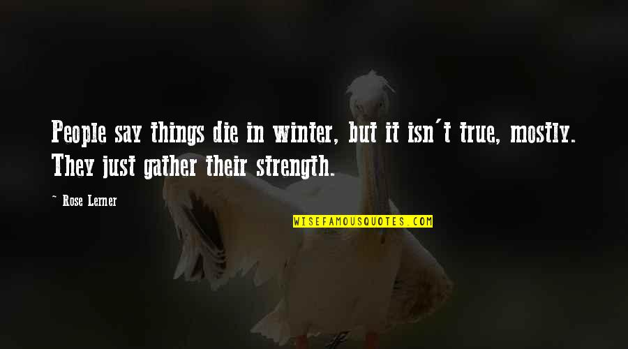 Gather'd Quotes By Rose Lerner: People say things die in winter, but it