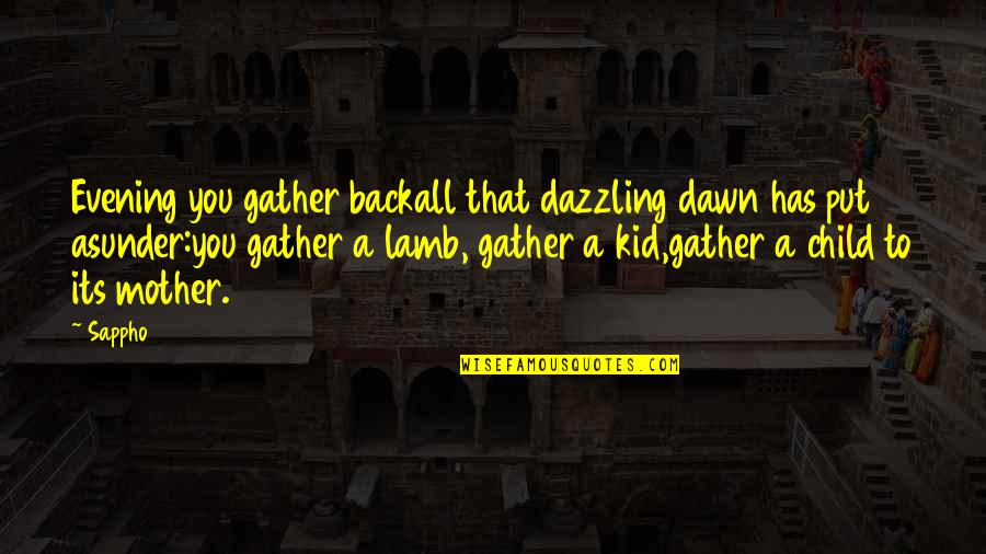 Gather'd Quotes By Sappho: Evening you gather backall that dazzling dawn has