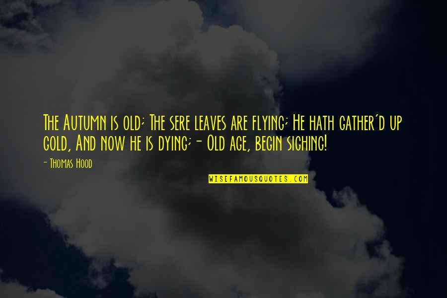 Gather'd Quotes By Thomas Hood: The Autumn is old; The sere leaves are