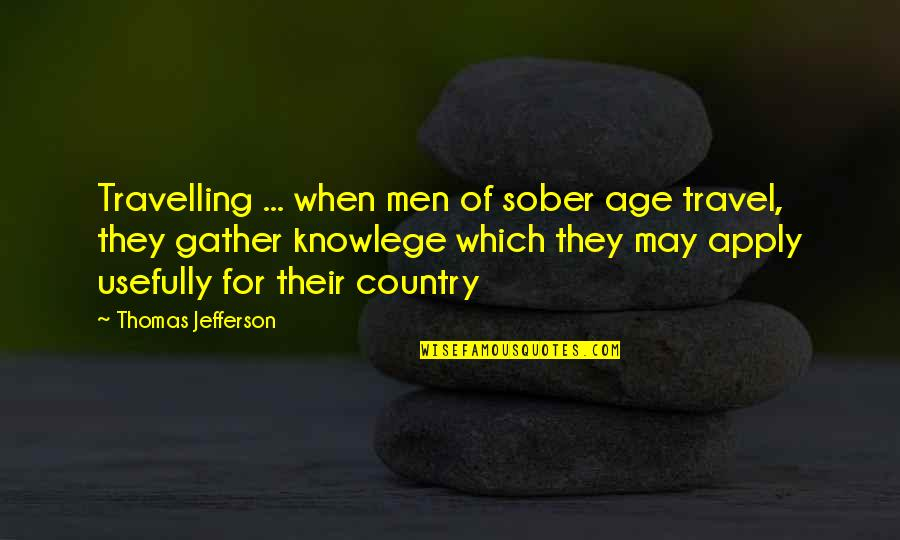 Gather'd Quotes By Thomas Jefferson: Travelling ... when men of sober age travel,