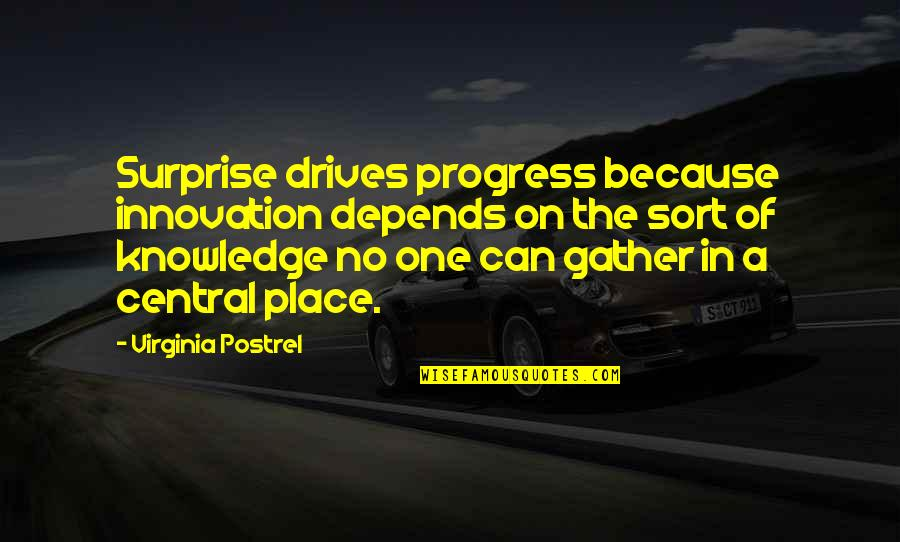 Gather'd Quotes By Virginia Postrel: Surprise drives progress because innovation depends on the