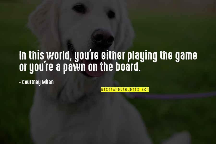 Gatherers Quotes By Courtney Milan: In this world, you're either playing the game