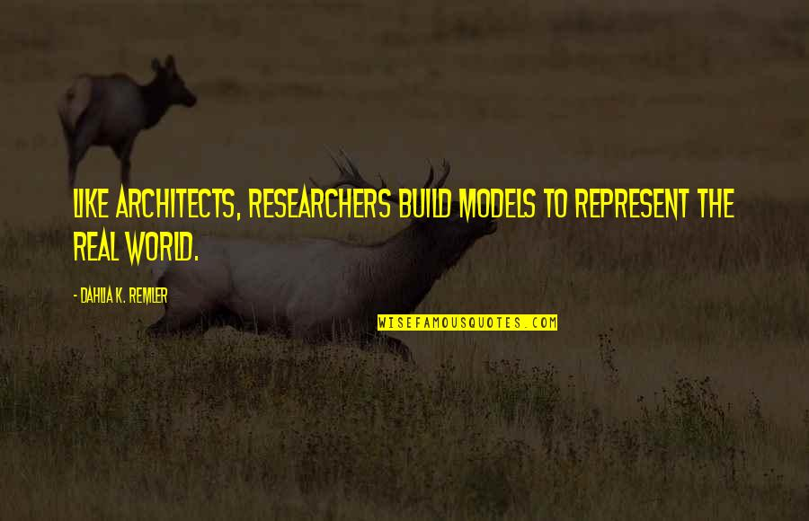 Gatherers Quotes By Dahlia K. Remler: Like architects, researchers build models to represent the