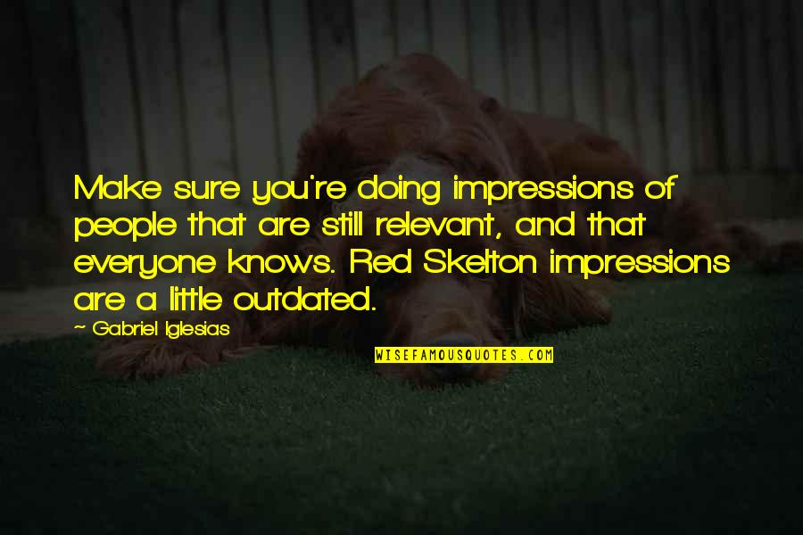 Gatherers Quotes By Gabriel Iglesias: Make sure you're doing impressions of people that