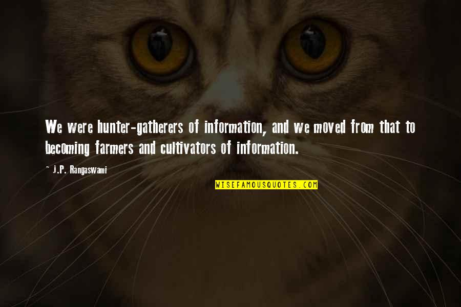 Gatherers Quotes By J.P. Rangaswami: We were hunter-gatherers of information, and we moved