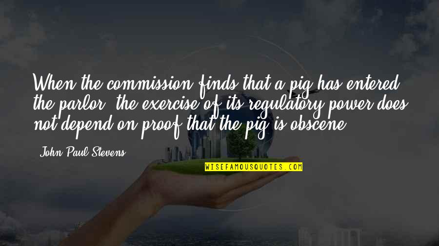 Gatherers Quotes By John Paul Stevens: When the commission finds that a pig has