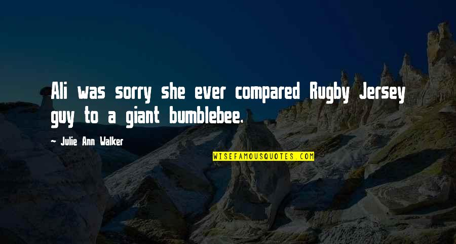 Gatherers Quotes By Julie Ann Walker: Ali was sorry she ever compared Rugby Jersey