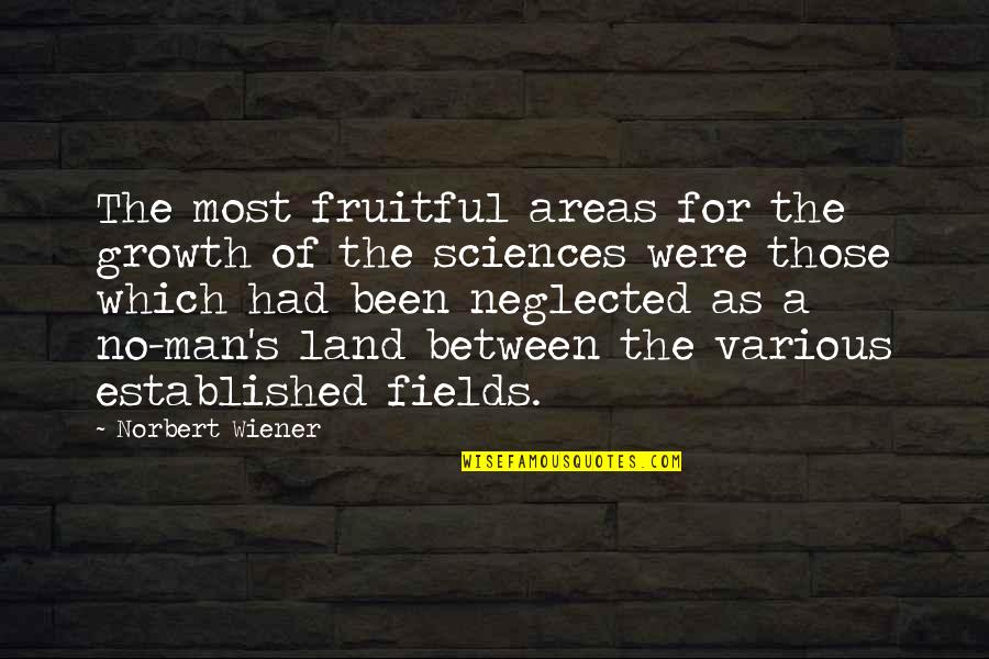 Gatherers Quotes By Norbert Wiener: The most fruitful areas for the growth of
