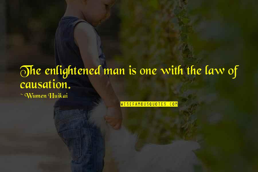 Gatherers Quotes By Wumen Huikai: The enlightened man is one with the law