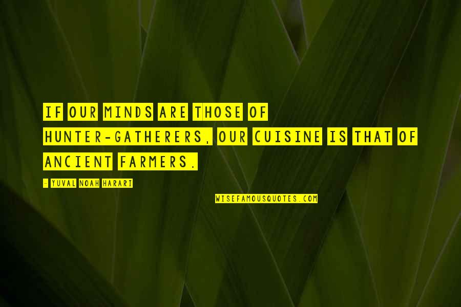 Gatherers Quotes By Yuval Noah Harari: If our minds are those of hunter-gatherers, our