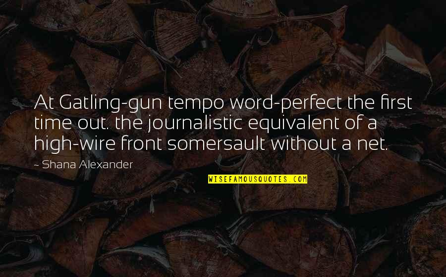 Gatling Quotes By Shana Alexander: At Gatling-gun tempo word-perfect the first time out.