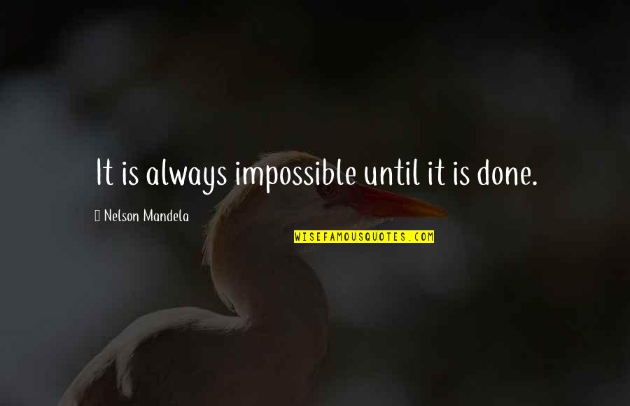 Gatsby Blinded By Love Quotes By Nelson Mandela: It is always impossible until it is done.