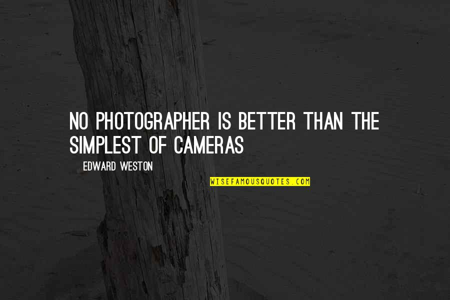 Gatsby Making Money Quotes By Edward Weston: No photographer is better than the simplest of