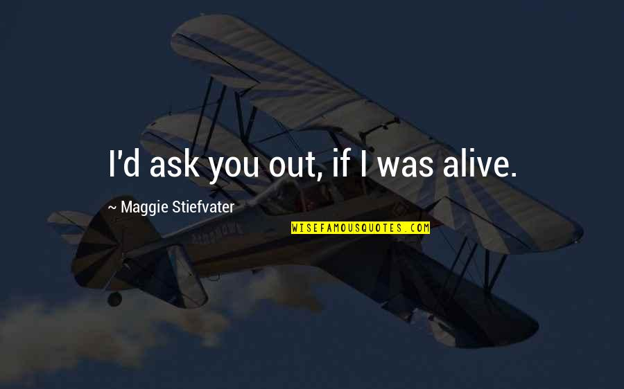 Gatsby Making Money Quotes By Maggie Stiefvater: I'd ask you out, if I was alive.