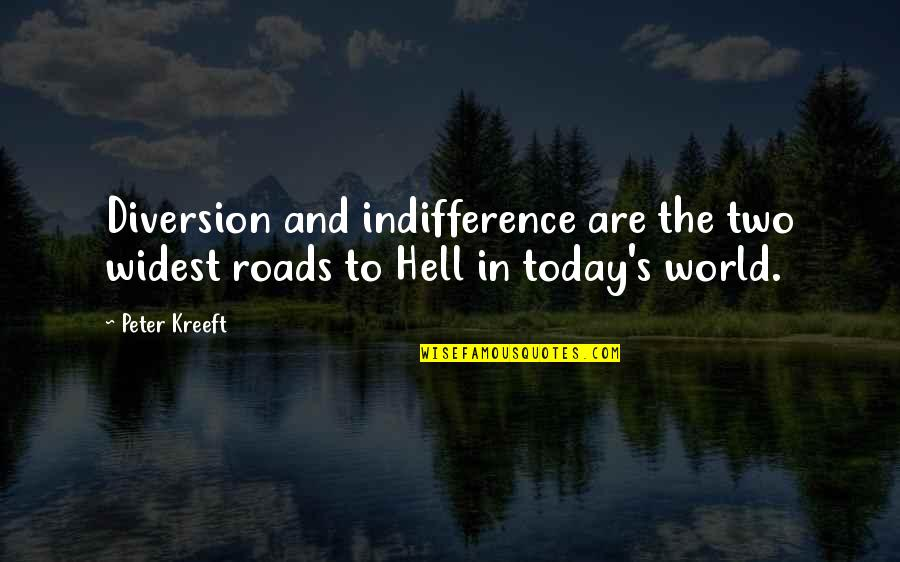 Gatsby Making Money Quotes By Peter Kreeft: Diversion and indifference are the two widest roads