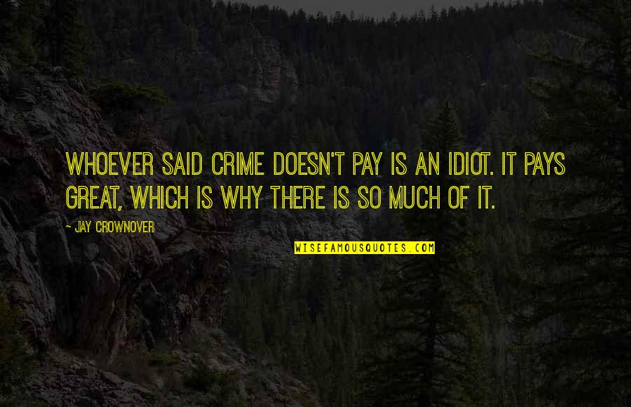 Gatsby Parties In The Great Gatsby Quotes By Jay Crownover: Whoever said crime doesn't pay is an idiot.