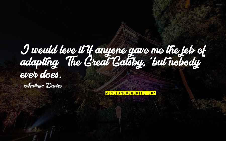 Gatsby's Job Quotes By Andrew Davies: I would love it if anyone gave me