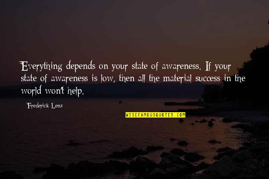 Gaucho Quotes By Frederick Lenz: Everything depends on your state of awareness. If