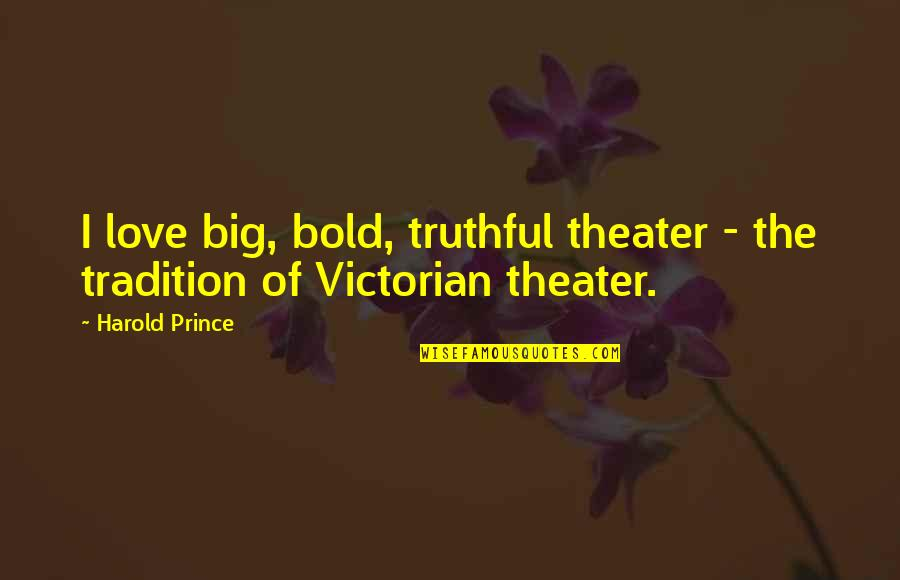 Gaucho Quotes By Harold Prince: I love big, bold, truthful theater - the