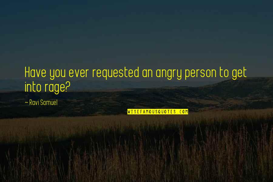 Gaucho Quotes By Ravi Samuel: Have you ever requested an angry person to
