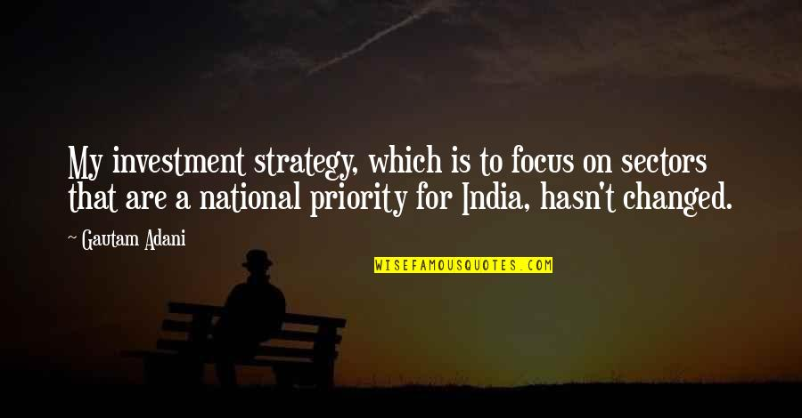 Gautam Adani Quotes By Gautam Adani: My investment strategy, which is to focus on