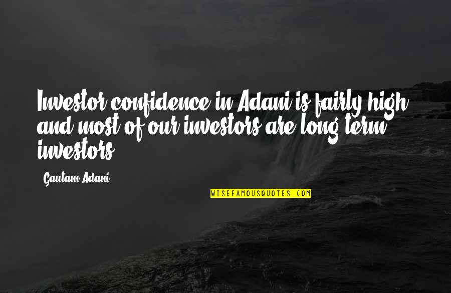 Gautam Adani Quotes By Gautam Adani: Investor confidence in Adani is fairly high, and