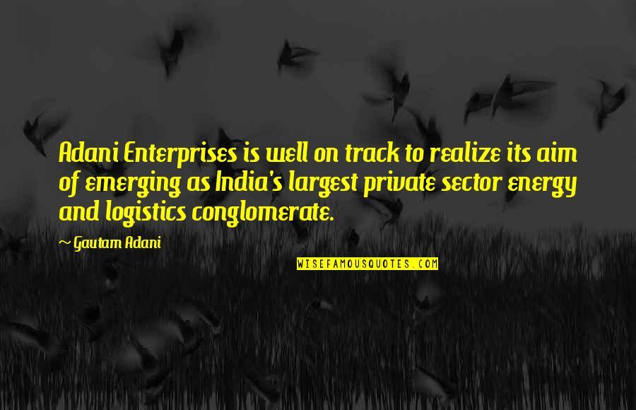 Gautam Adani Quotes By Gautam Adani: Adani Enterprises is well on track to realize