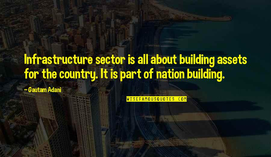 Gautam Adani Quotes By Gautam Adani: Infrastructure sector is all about building assets for