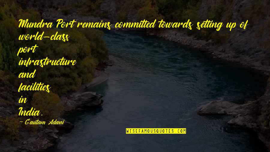 Gautam Adani Quotes By Gautam Adani: Mundra Port remains committed towards setting up of