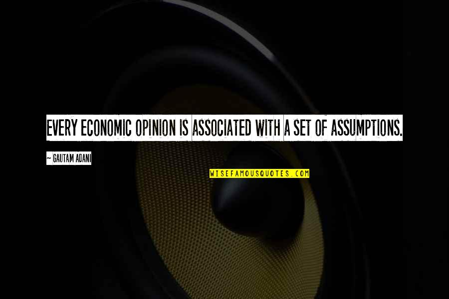 Gautam Adani Quotes By Gautam Adani: Every economic opinion is associated with a set