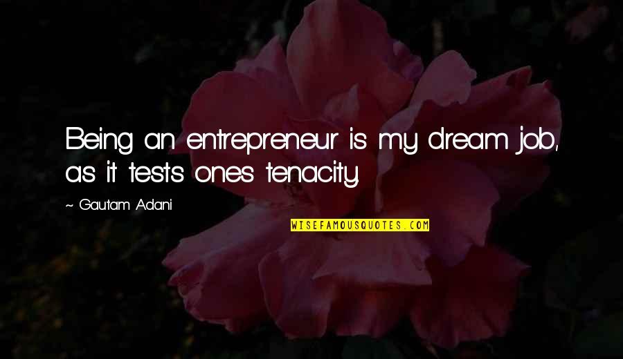 Gautam Adani Quotes By Gautam Adani: Being an entrepreneur is my dream job, as