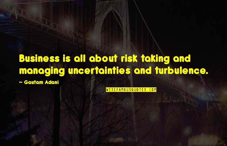 Gautam Adani Quotes By Gautam Adani: Business is all about risk taking and managing