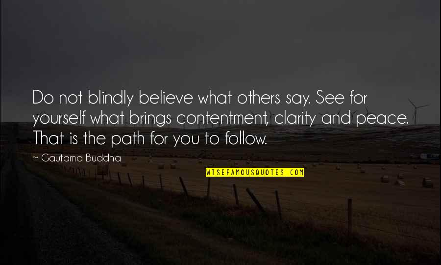 Gautama Buddha Peace Quotes By Gautama Buddha: Do not blindly believe what others say. See