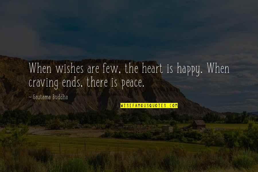 Gautama Buddha Peace Quotes By Gautama Buddha: When wishes are few, the heart is happy.