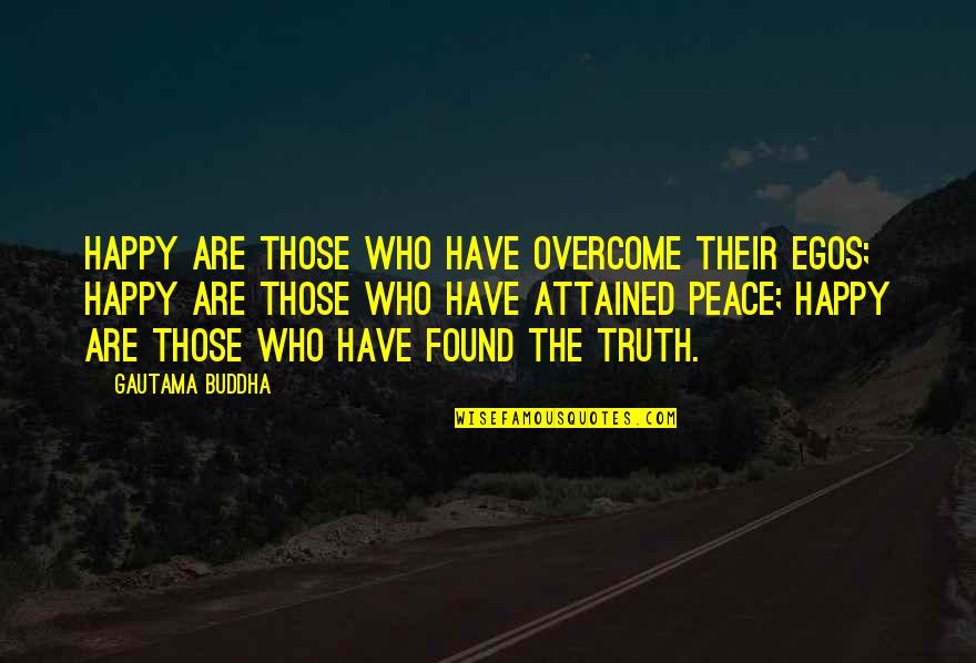 Gautama Buddha Peace Quotes By Gautama Buddha: Happy are those who have overcome their egos;