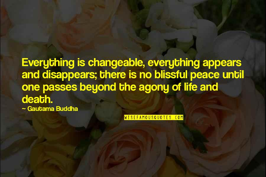 Gautama Buddha Peace Quotes By Gautama Buddha: Everything is changeable, everything appears and disappears; there