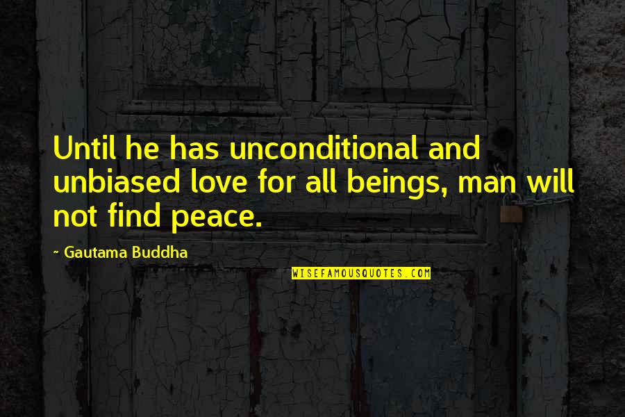 Gautama Buddha Peace Quotes By Gautama Buddha: Until he has unconditional and unbiased love for
