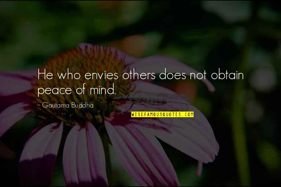 Gautama Buddha Peace Quotes By Gautama Buddha: He who envies others does not obtain peace