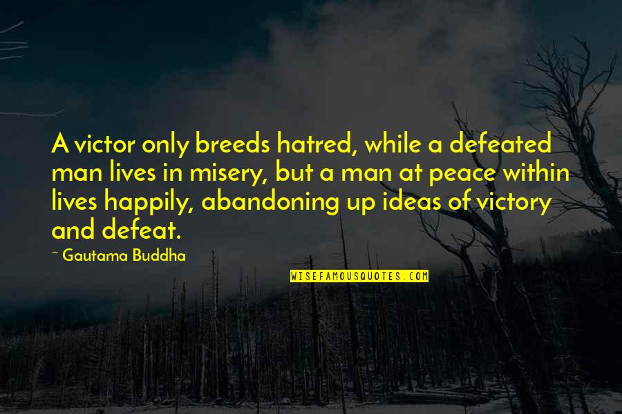 Gautama Buddha Peace Quotes By Gautama Buddha: A victor only breeds hatred, while a defeated