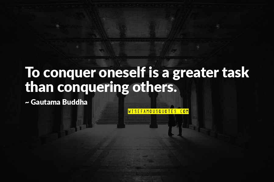 Gautama Buddha Peace Quotes By Gautama Buddha: To conquer oneself is a greater task than