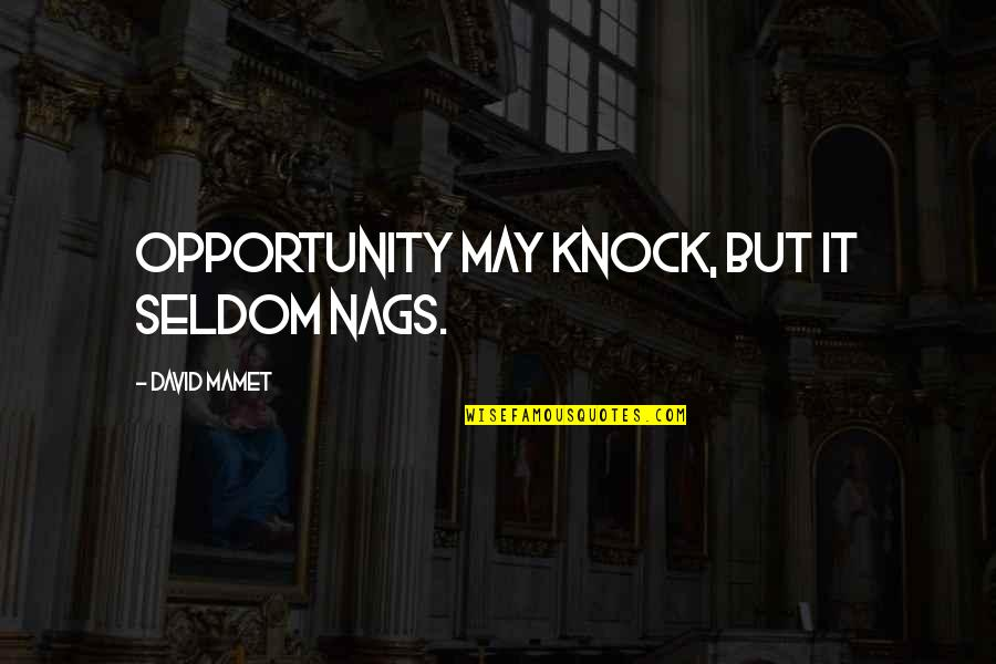 Gautham Vasudev Menon Quotes By David Mamet: Opportunity may knock, but it seldom nags.