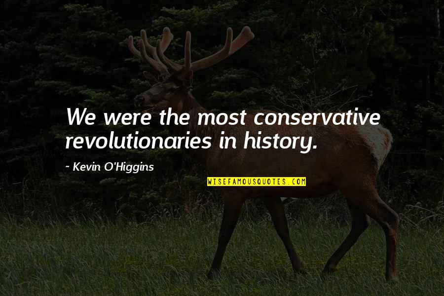 Gautham Vasudev Menon Quotes By Kevin O'Higgins: We were the most conservative revolutionaries in history.
