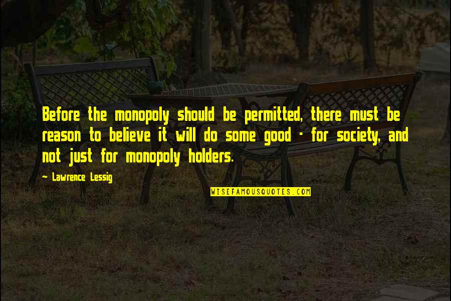 Gautham Vasudev Menon Quotes By Lawrence Lessig: Before the monopoly should be permitted, there must