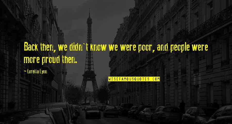 Gautham Vasudev Menon Quotes By Loretta Lynn: Back then, we didn't know we were poor,